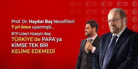 """BTP Genel Başkanı Baş; """"Türkiye'de cübbesi ile gezenler dahi Papa'ya laf edemedi"""""""