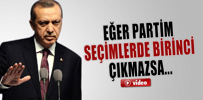 Başbakan Erdoğan:'Eğer partim seçimlerden birinci çıkmazsa...'
