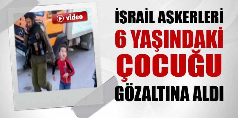 İsrail askerleri 6 yaşındaki çocuğu gözaltına aldı